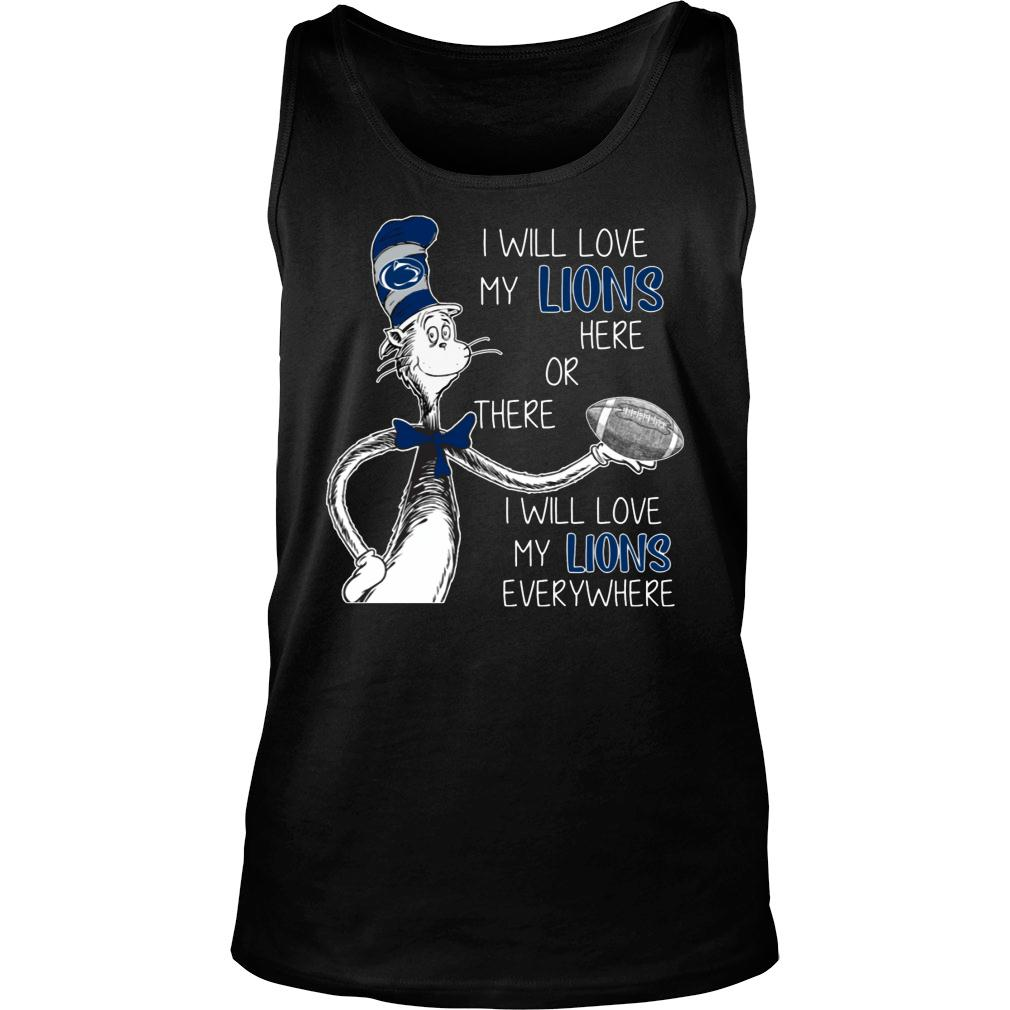 I Will Love My Nittany Lions Here Or There I Will Love My Lions Everywhere Shirt tank top