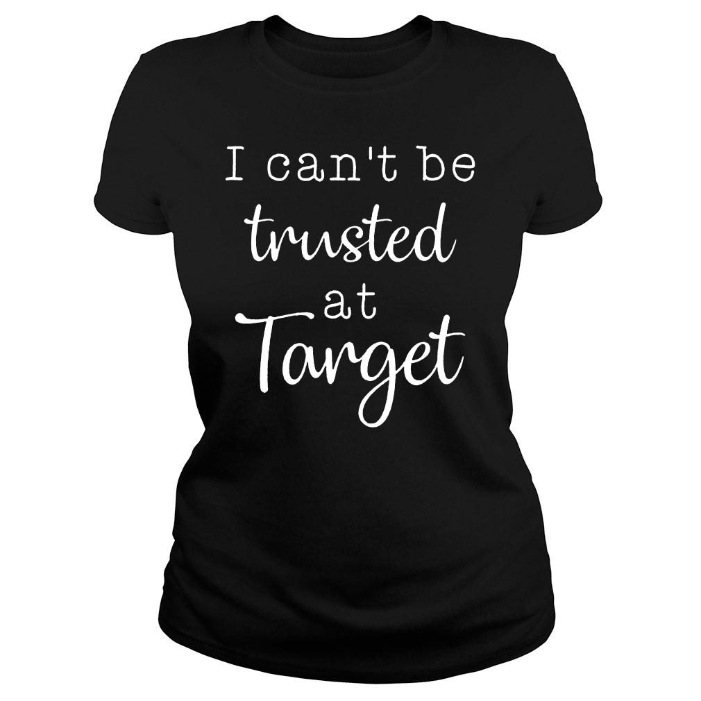 I can't be trusted at target shirt ladies tee