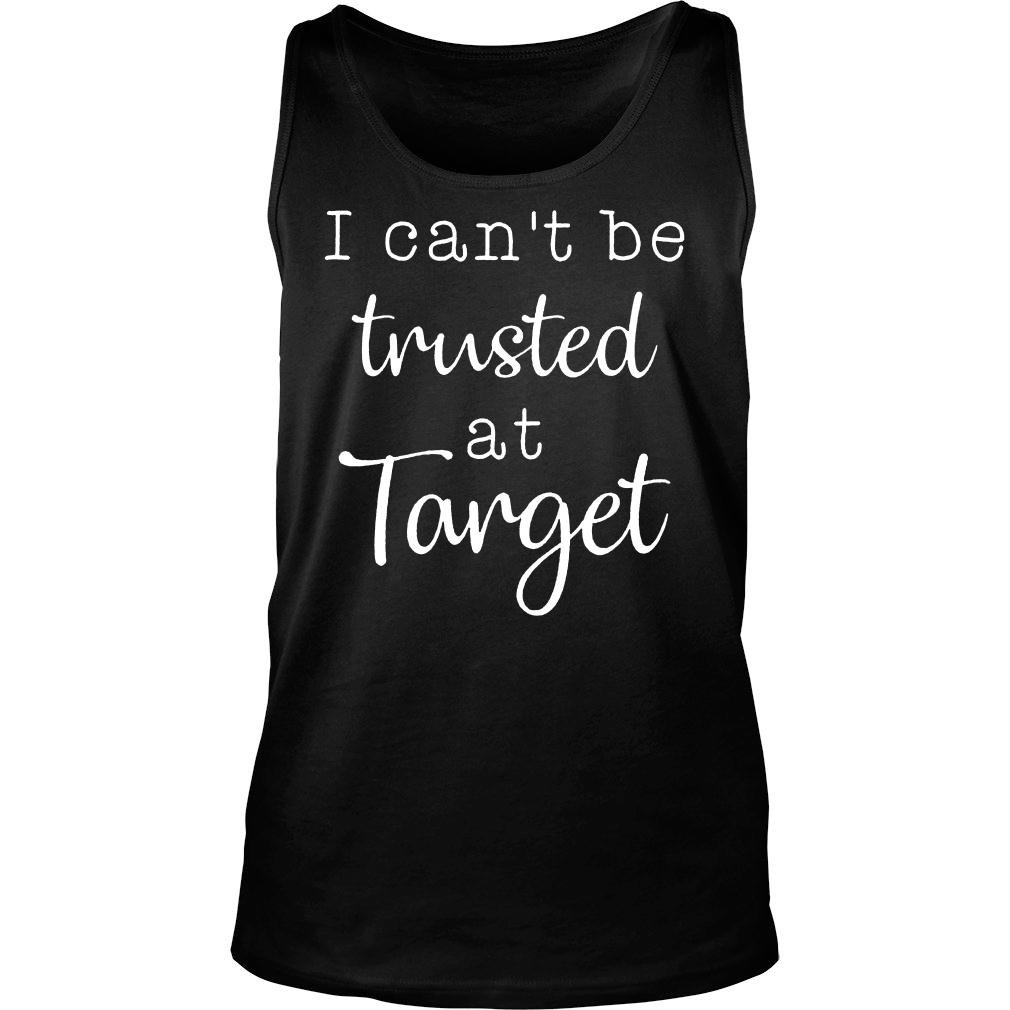 I can't be trusted at target shirt tank top