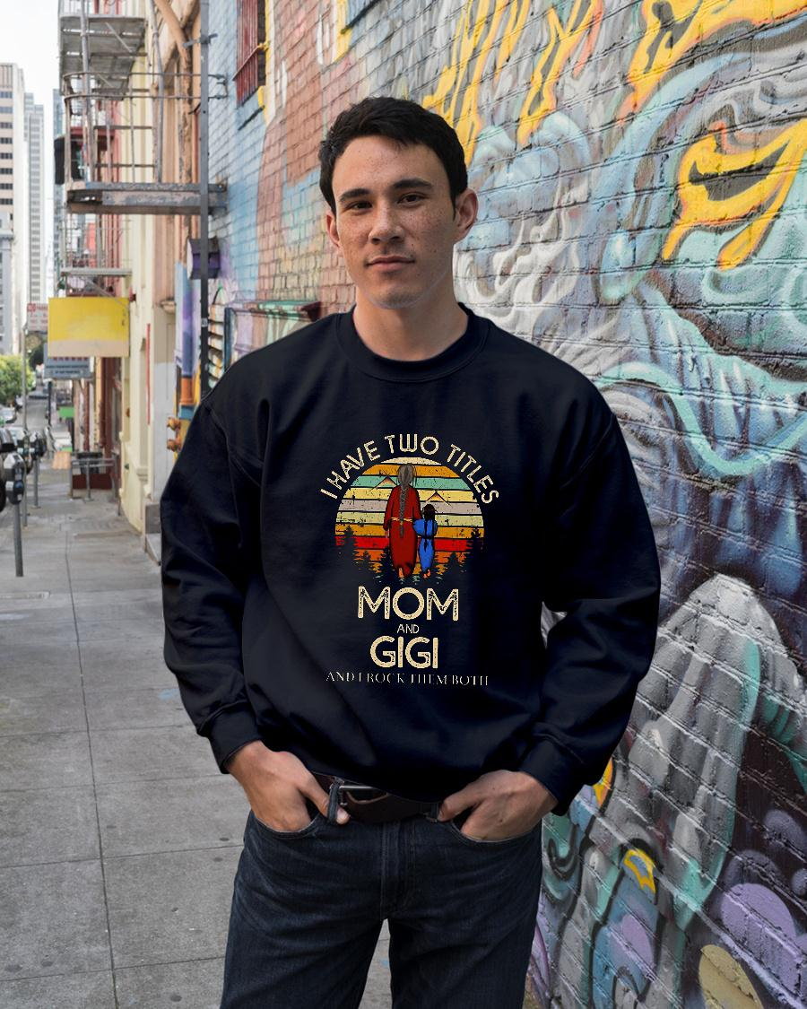 I have two titles mom and gigi and I rock them both shirt sweater unisex