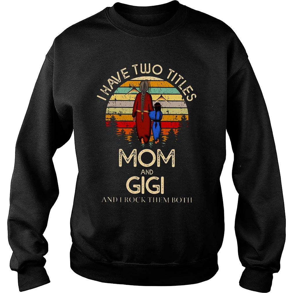 I have two titles mom and gigi and I rock them both shirt sweater