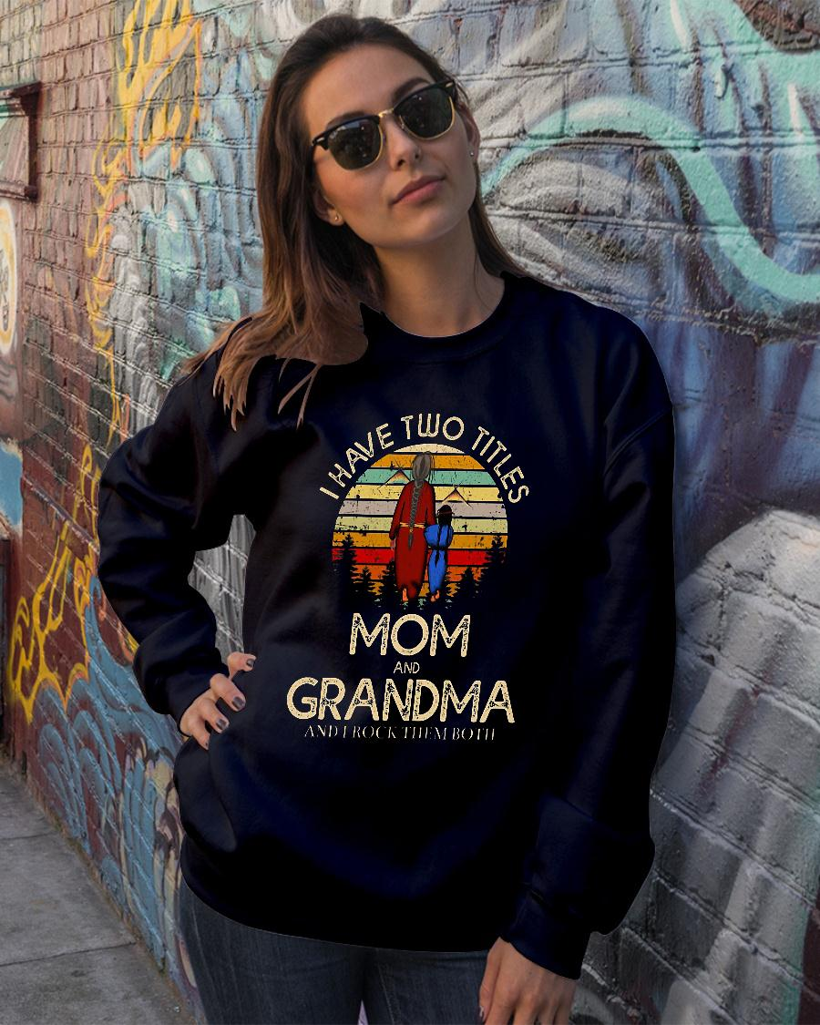 I have two titles mom and grandma and I rock them both shirt sweater official