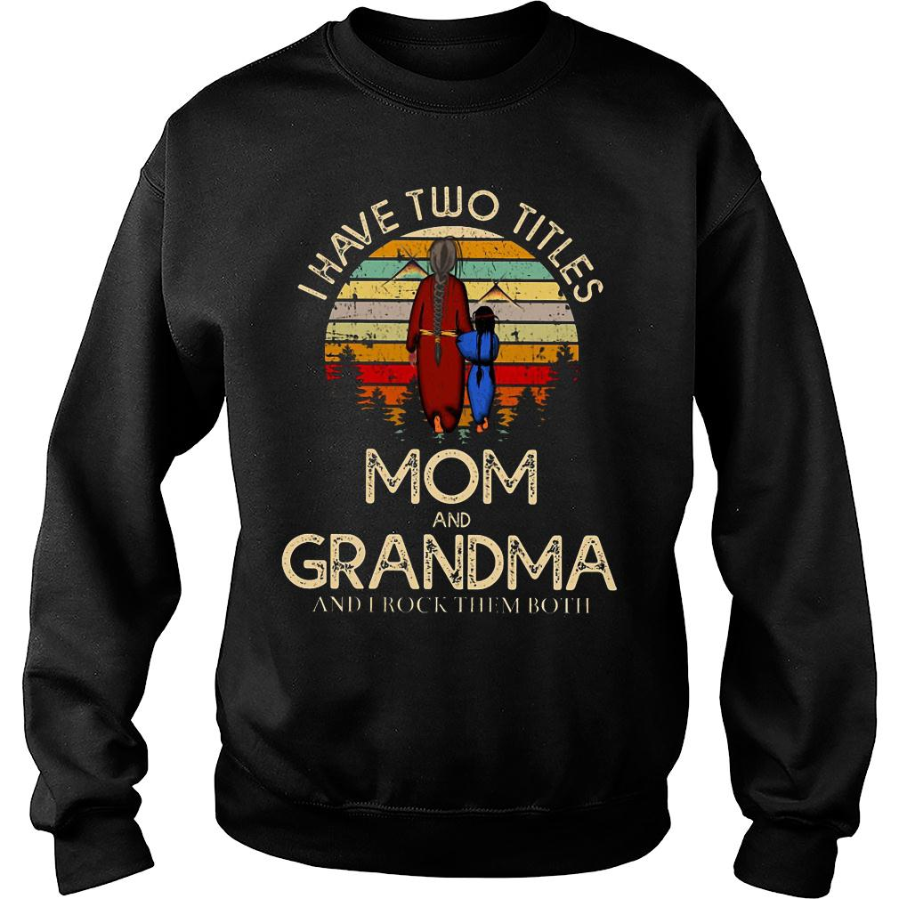 I have two titles mom and grandma and I rock them both shirt sweater
