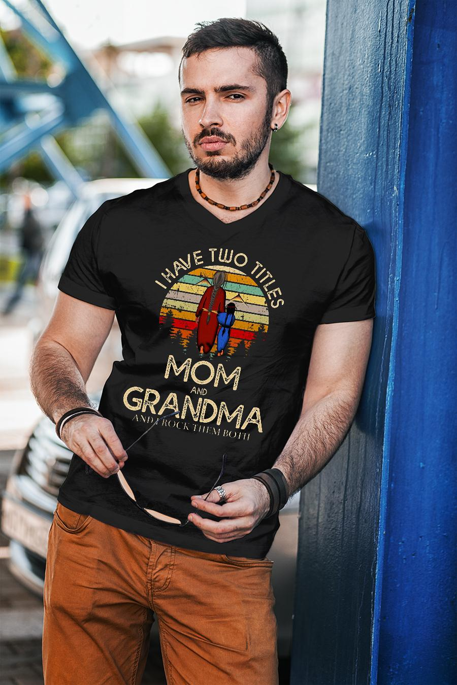 I have two titles mom and grandma and I rock them both shirt unisex