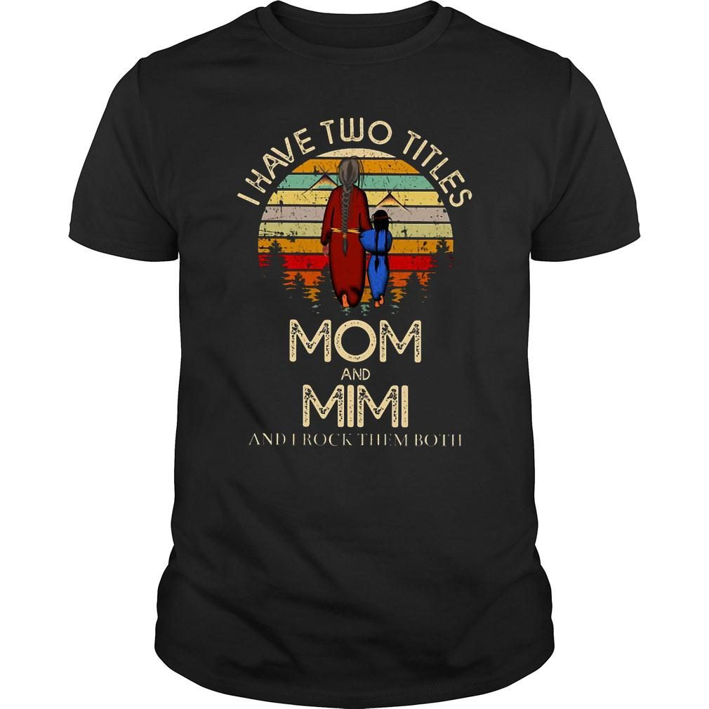 I have two titles mom and mimi and I rock them both shirt