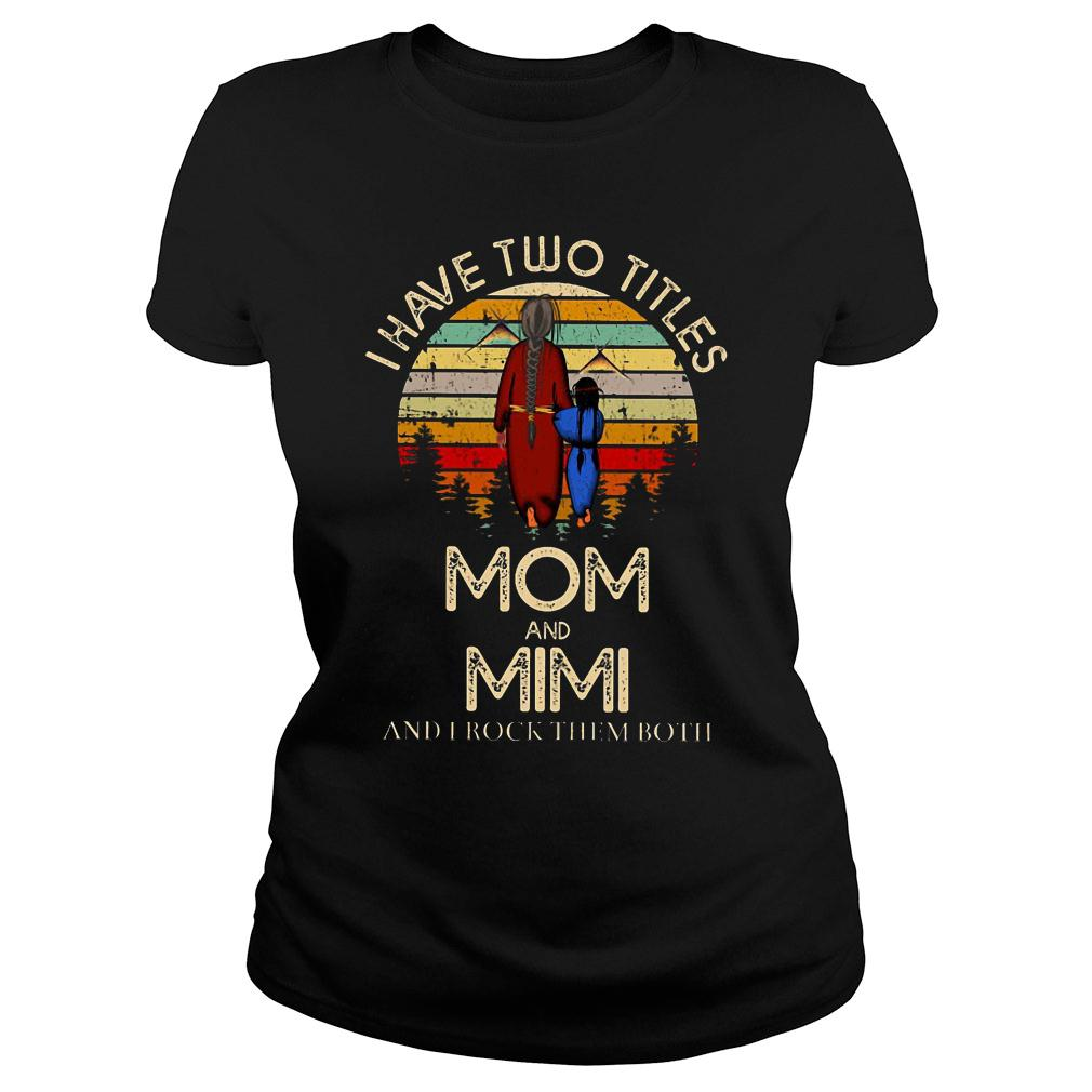 I have two titles mom and mimi and I rock them both shirt ladies tee