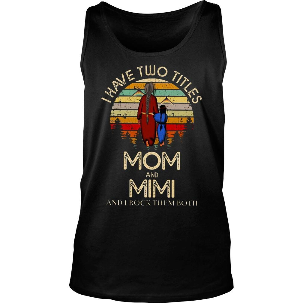 I have two titles mom and mimi and I rock them both shirt tank top