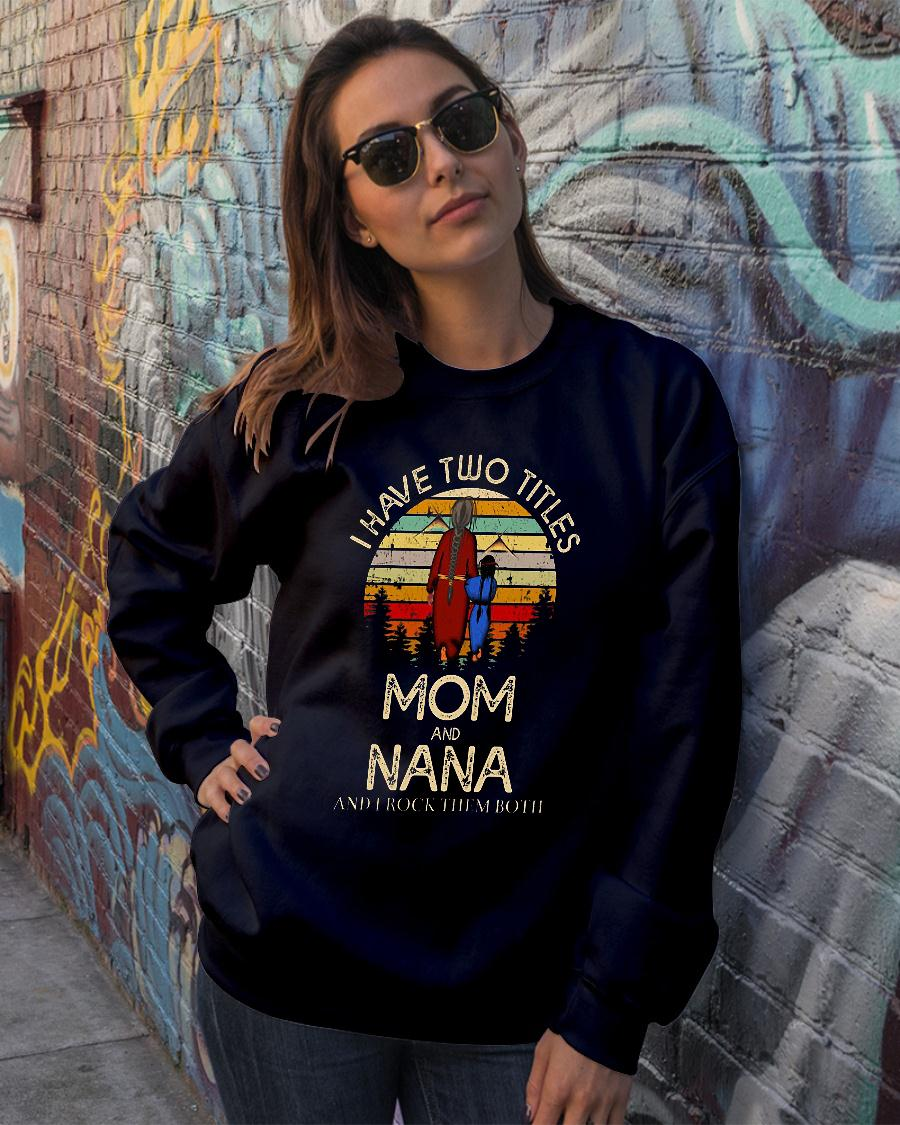 I have two titles mom and nana and I rock them both shirt sweater official