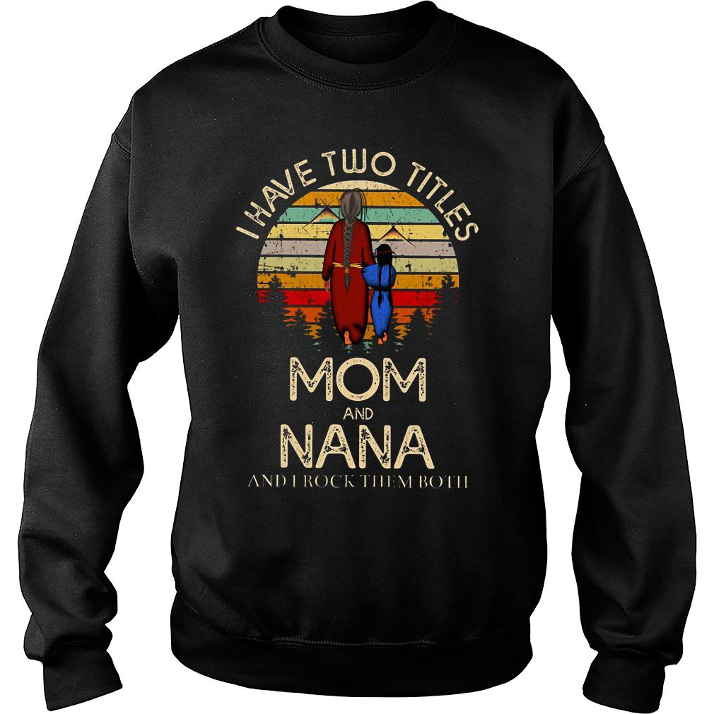 I have two titles mom and nana and I rock them both shirt sweater