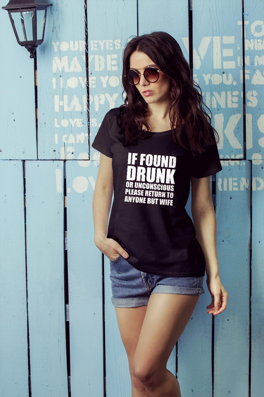 If Found Drunk Or Unconscious Please Return To Anyone But Wife shirt ladies tee official