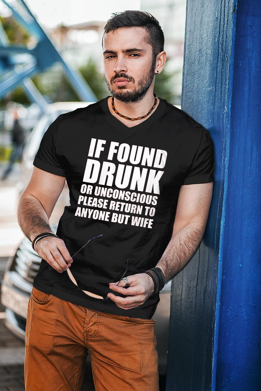 If Found Drunk Or Unconscious Please Return To Anyone But Wife shirt unisex