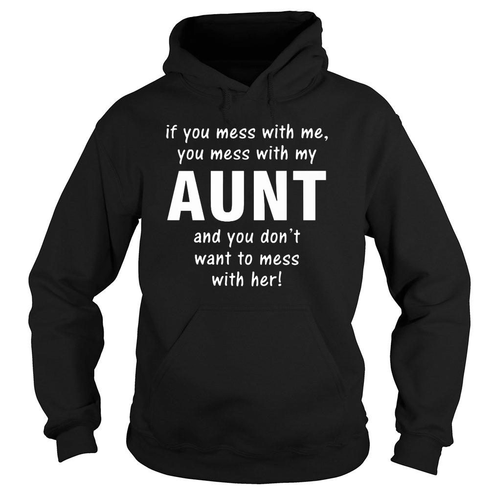 If you mess with me you mess with my aunt and you don't want to mess with her shirt hoodie