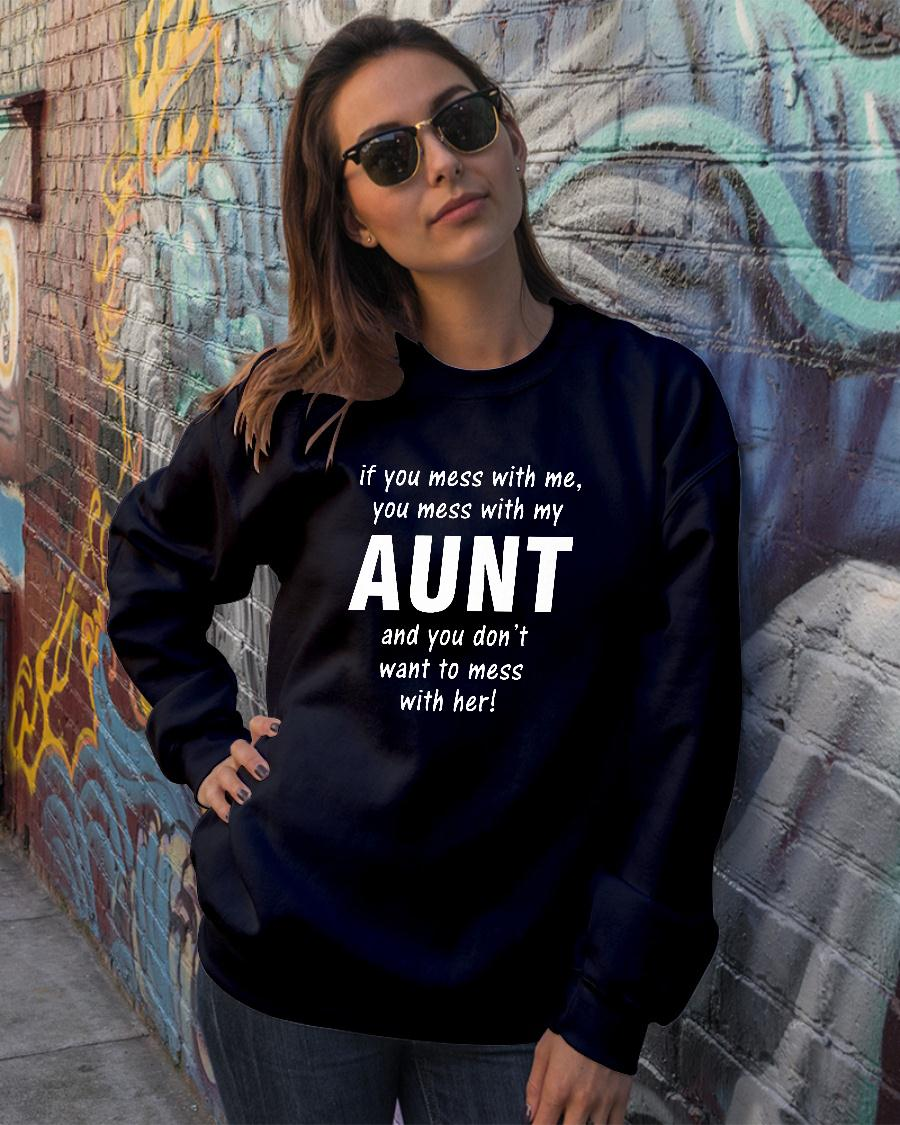 If you mess with me you mess with my aunt and you don't want to mess with her shirt sweater official