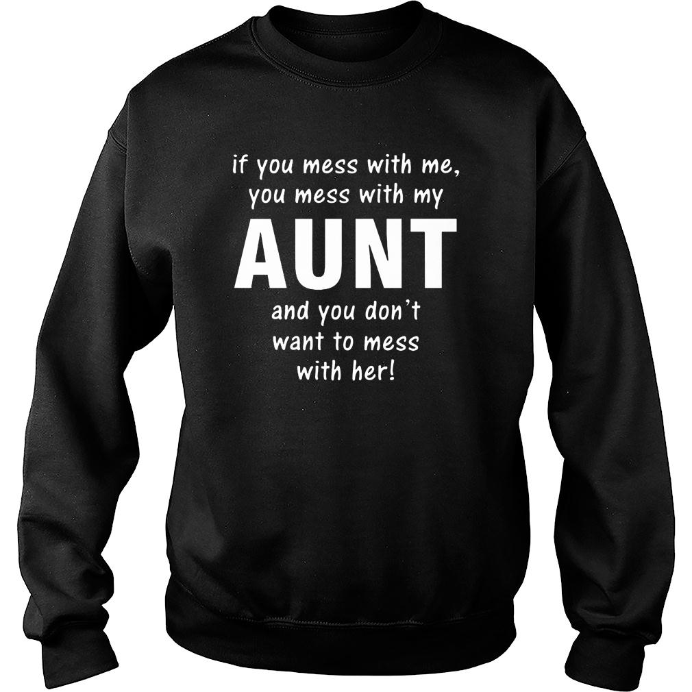 If you mess with me you mess with my aunt and you don't want to mess with her shirt sweater