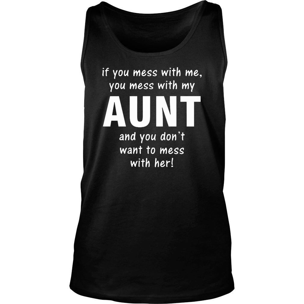 If you mess with me you mess with my aunt and you don't want to mess with her shirt tank top