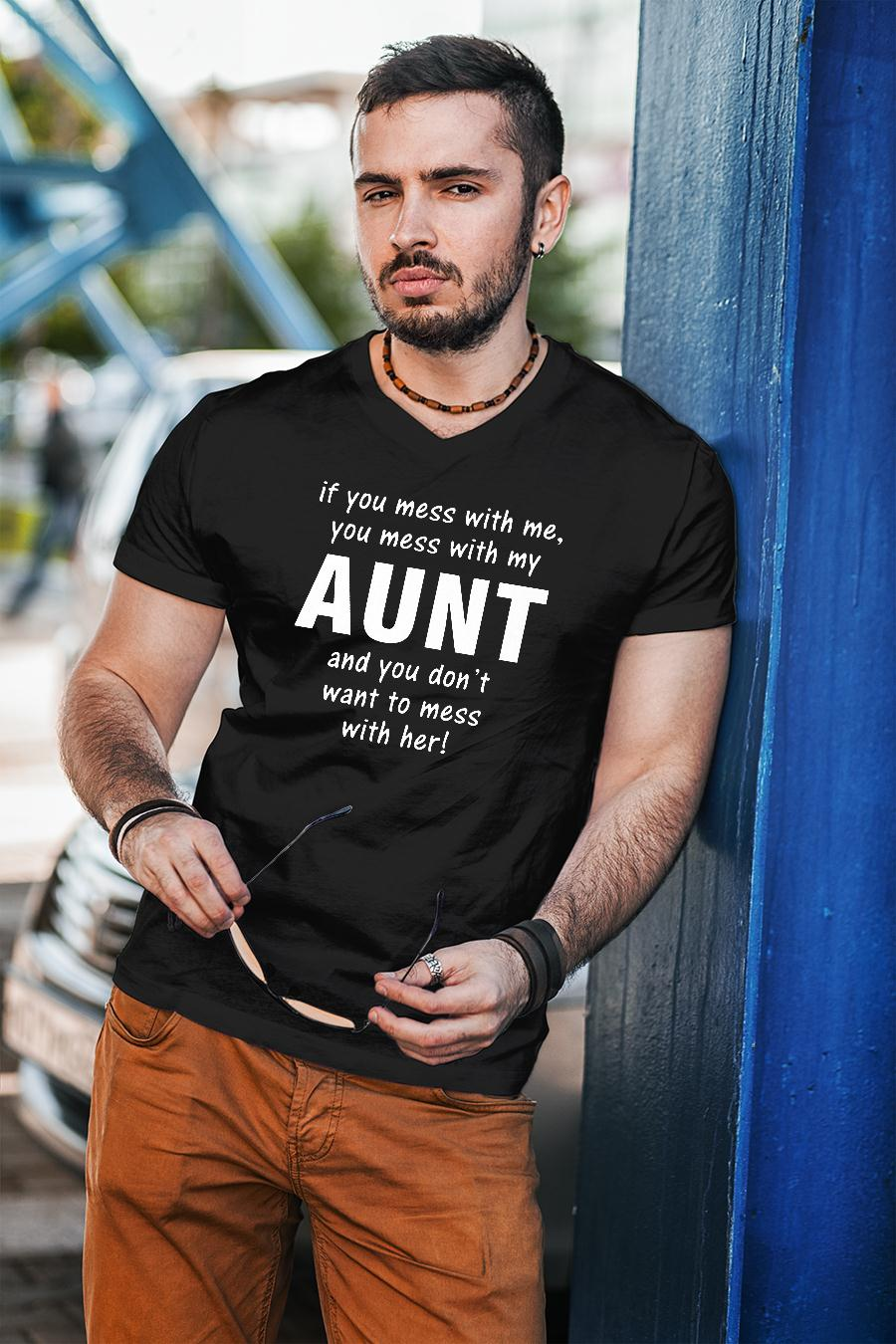 If you mess with me you mess with my aunt and you don't want to mess with her shirt unisex