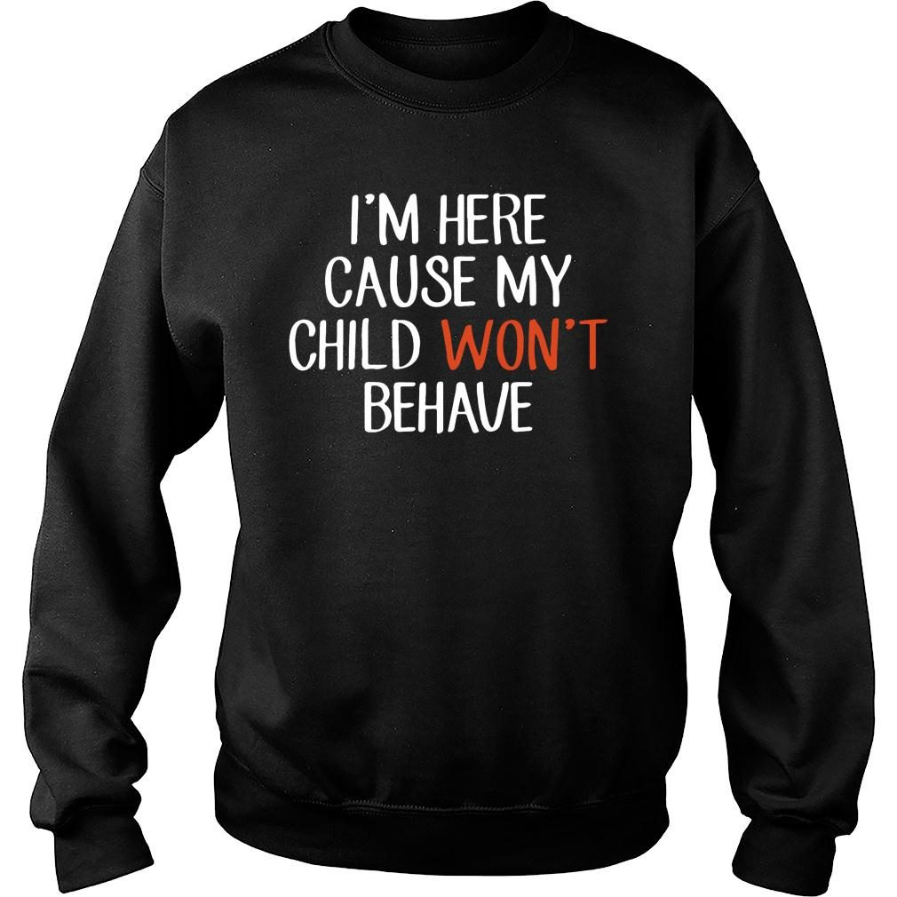 I'm Here Cause My Child Won't Behave shirt sweater
