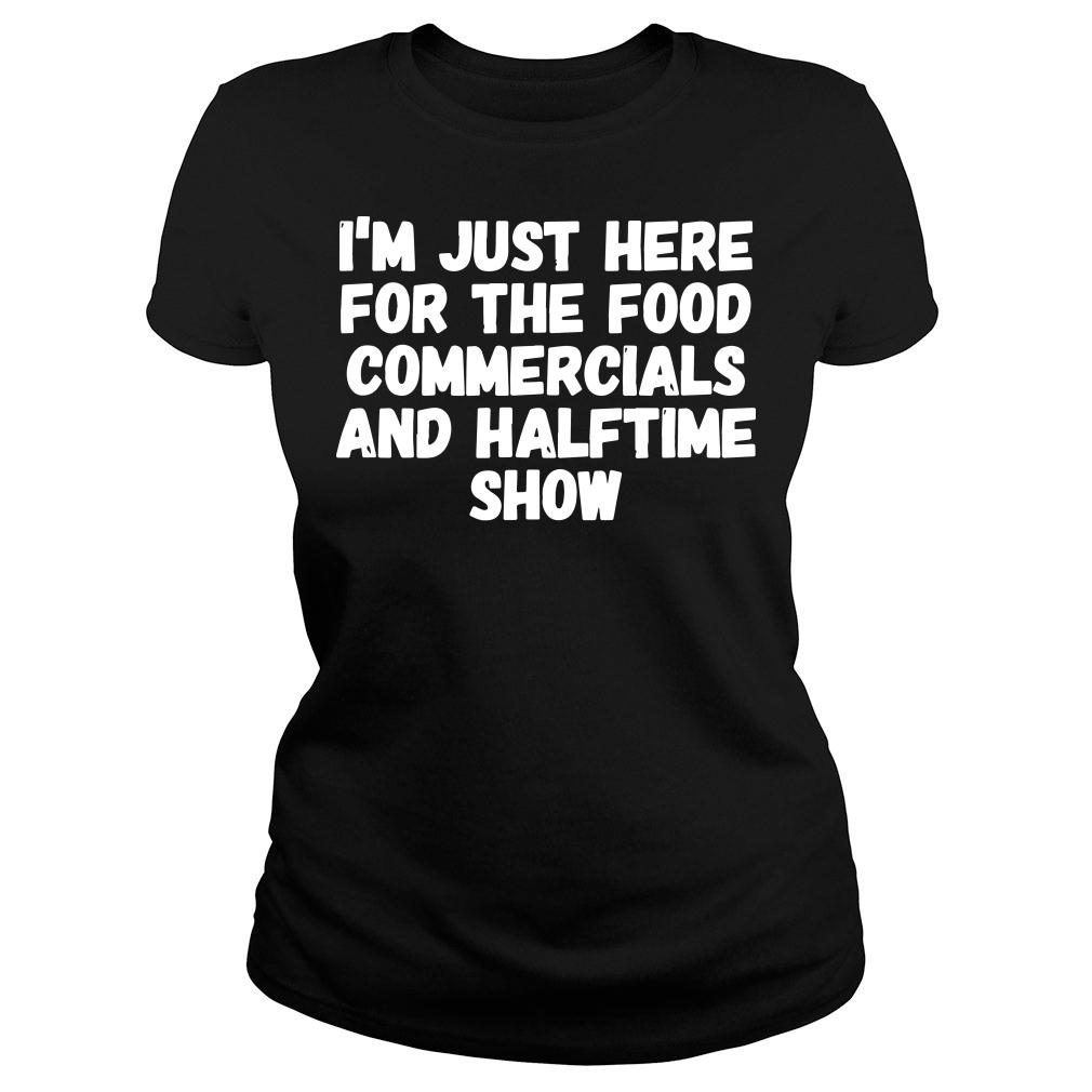 I'm just here for the food commercials and halftime show shirt ladies tee