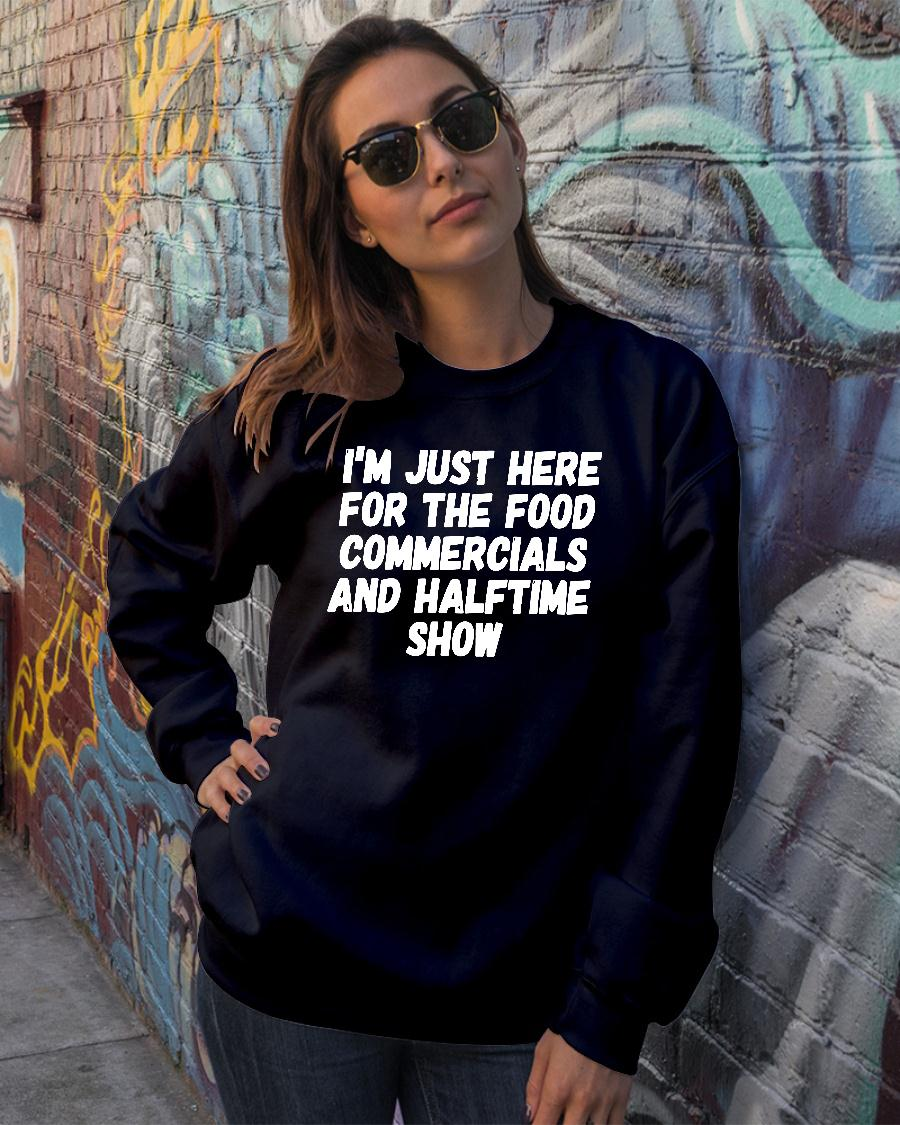 I'm just here for the food commercials and halftime show shirt sweater official