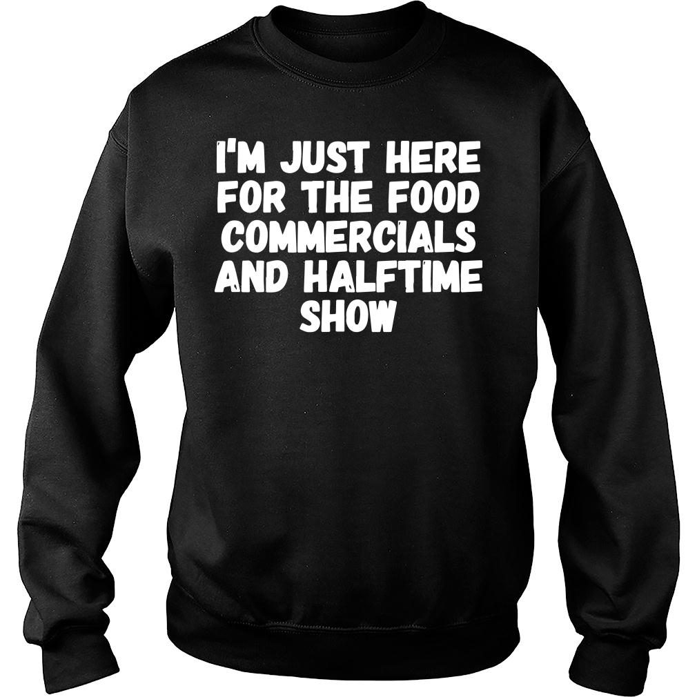 I'm just here for the food commercials and halftime show shirt sweater