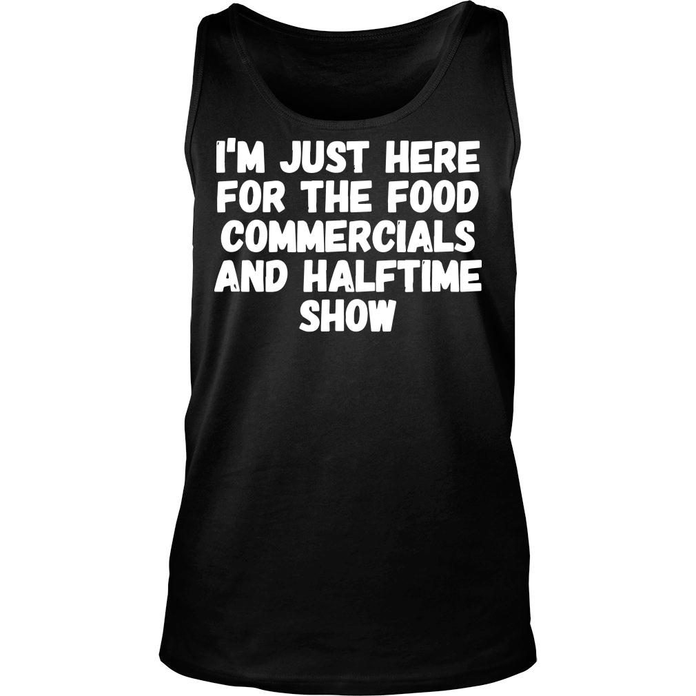 I'm just here for the food commercials and halftime show shirt tank top