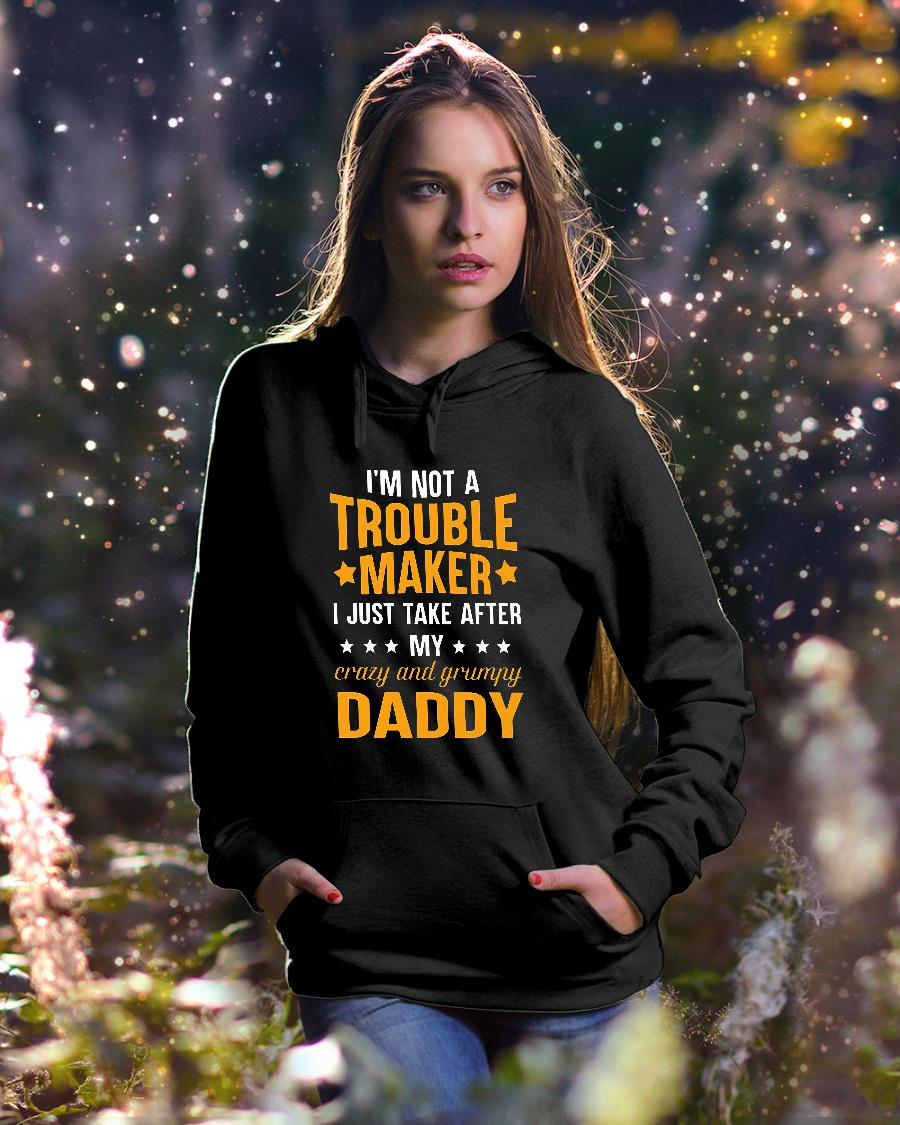 I'm not a trouble maker I just take after my crazy and grumpy daddy shirt hoodie unisex