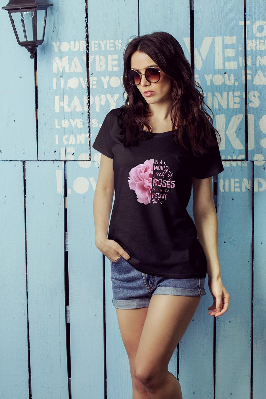 In A World Full Of Roses Be A Peony shirt ladies tee official