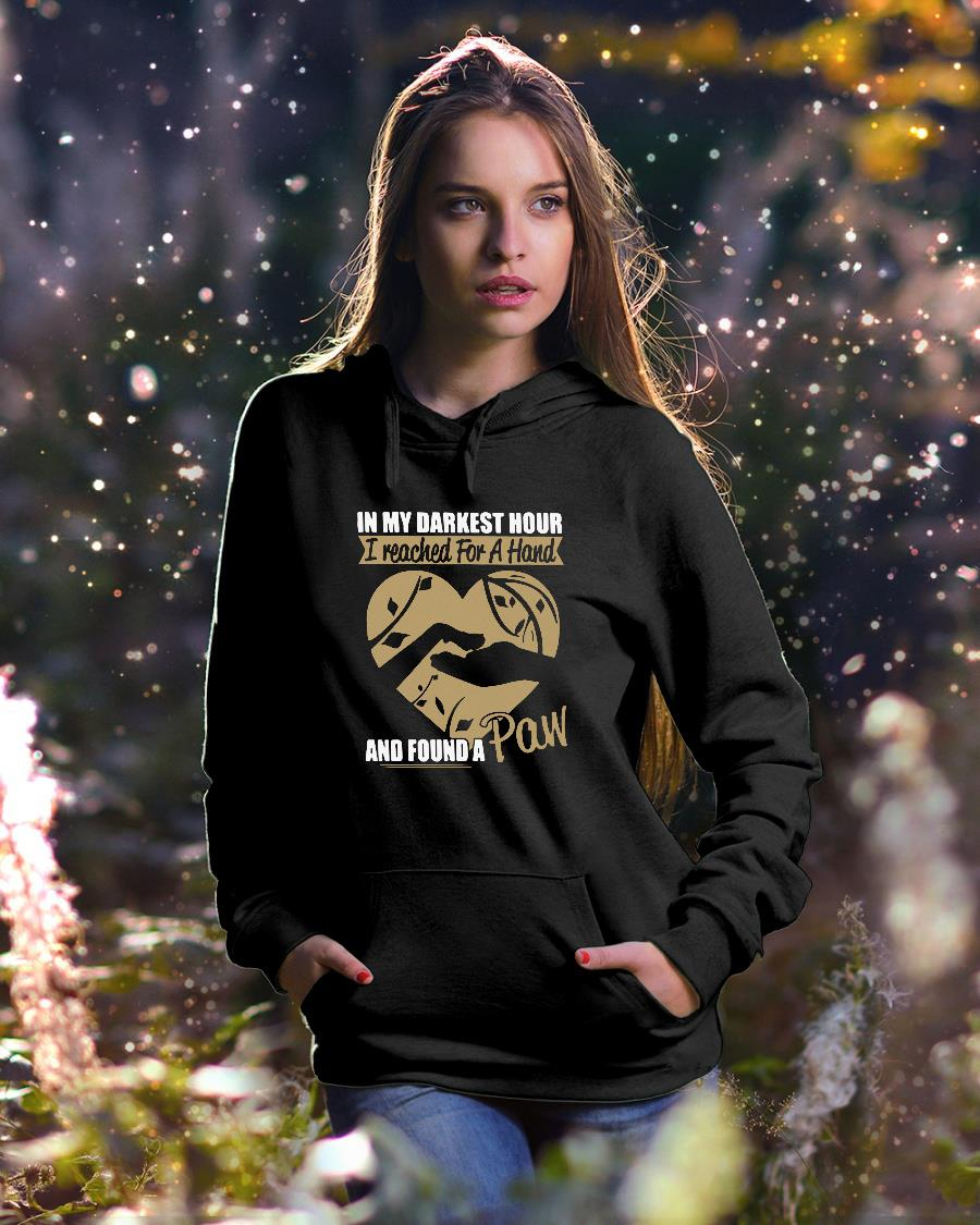 In my darkest hour I reached for a hand and found a paw shirt hoodie unisex
