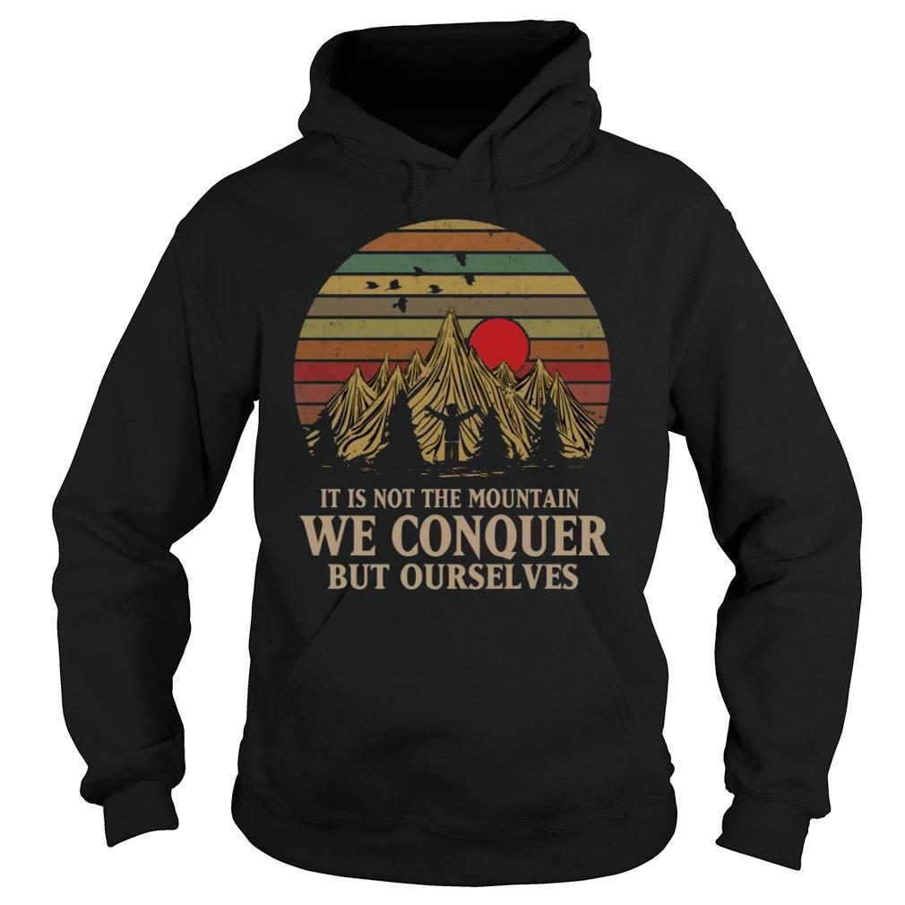 It Is Not The Mountain We Conquer But Ourselves shirt hoodie