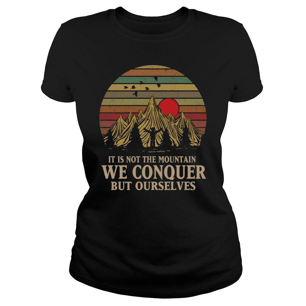 It Is Not The Mountain We Conquer But Ourselves shirt ladies tee