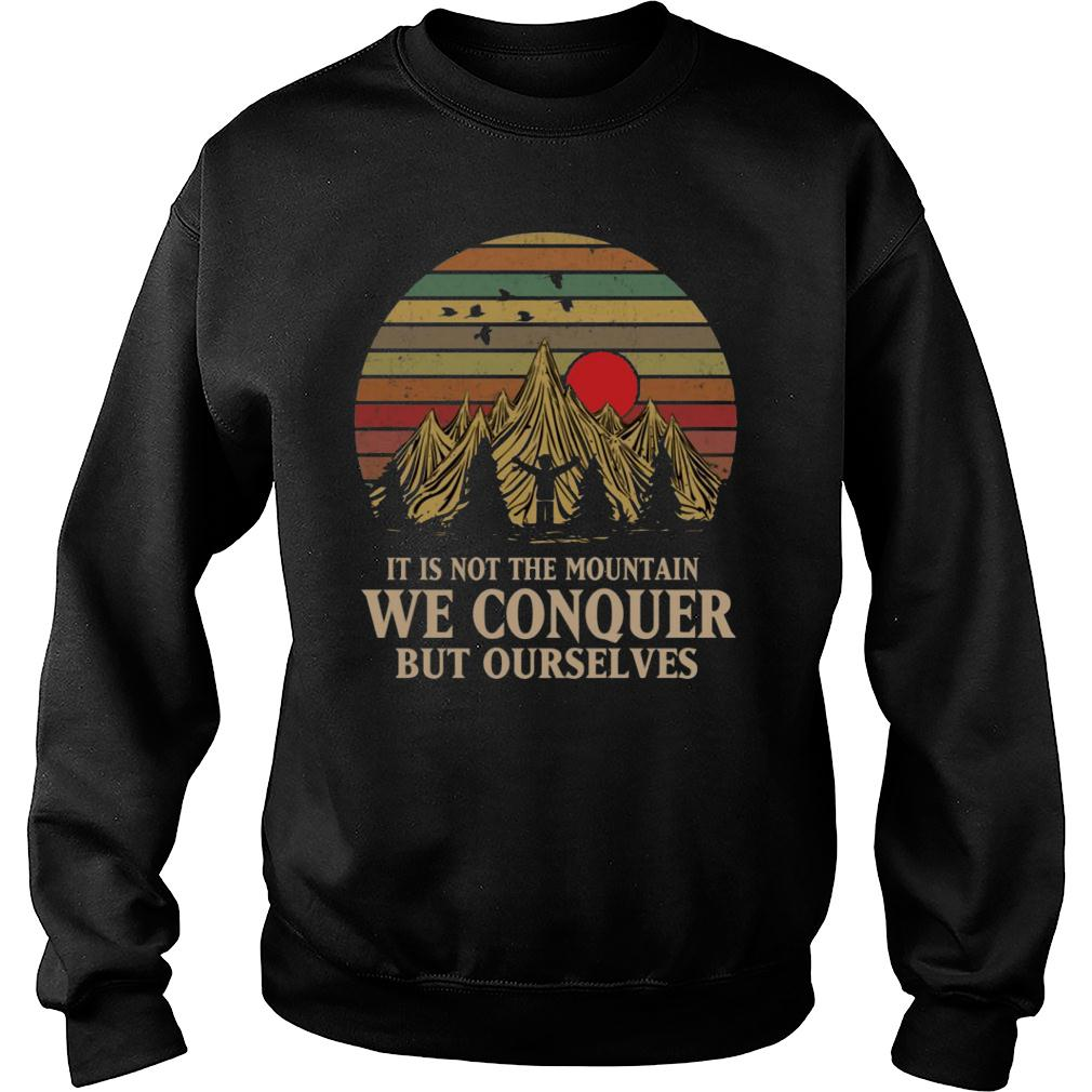 It Is Not The Mountain We Conquer But Ourselves shirt sweater