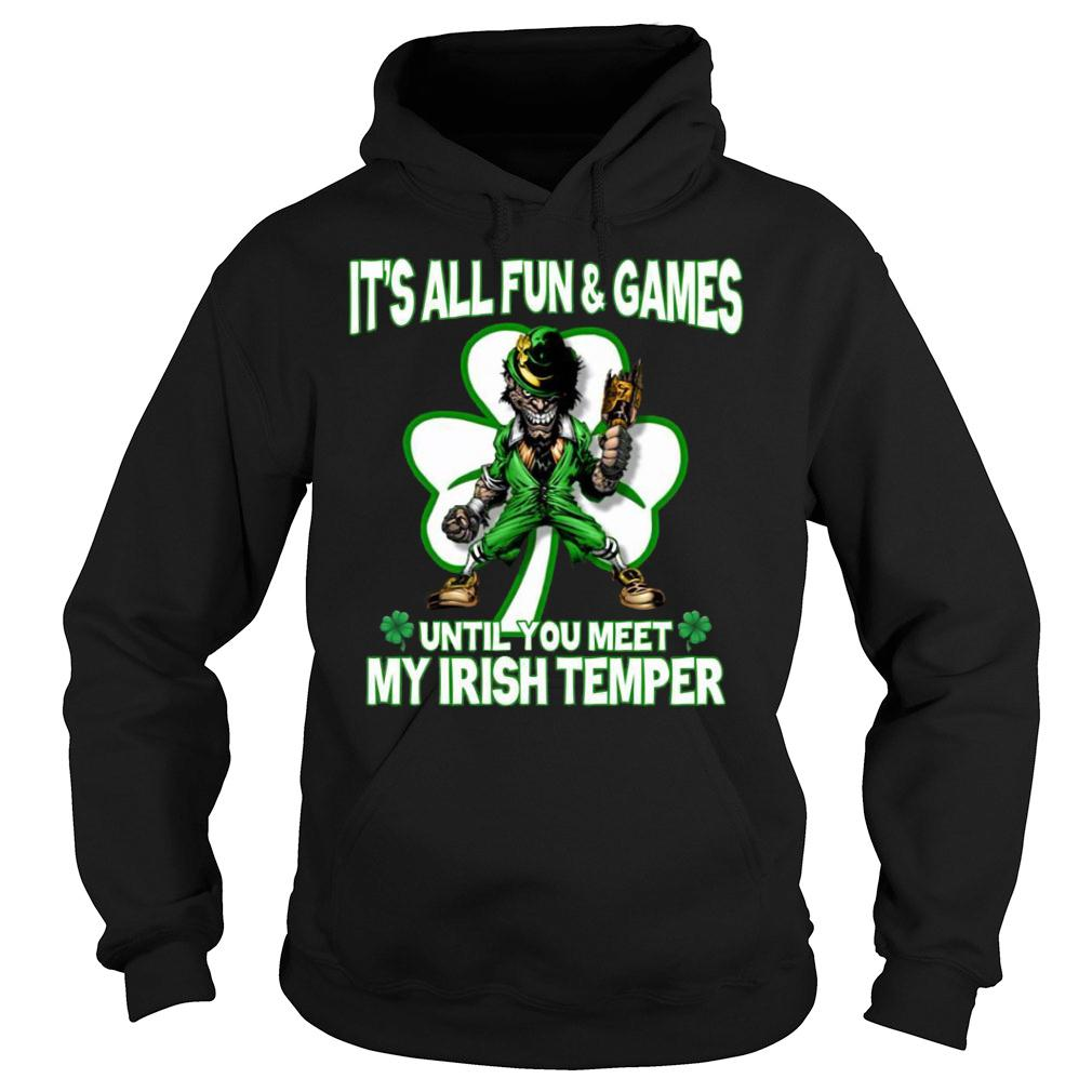 It's All Fun & Games Until You Meet My Irish Temper shirt hoodie