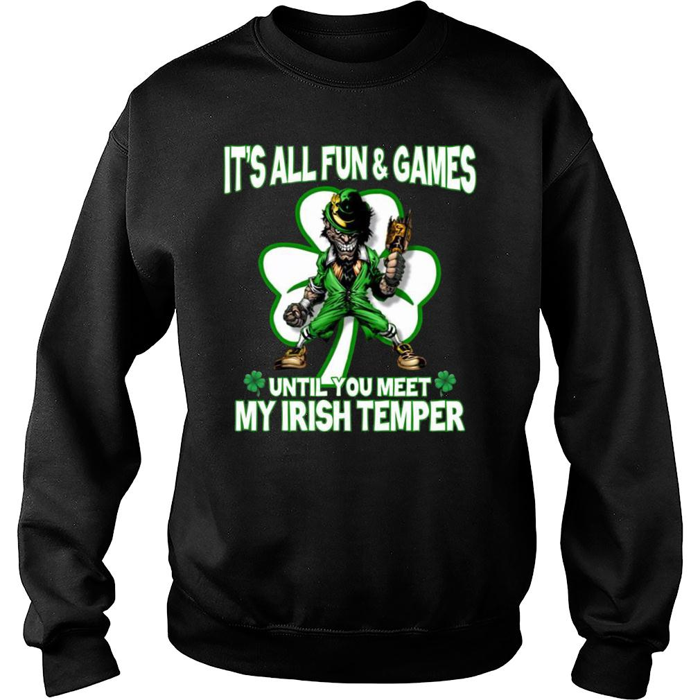 It's All Fun & Games Until You Meet My Irish Temper shirt sweater