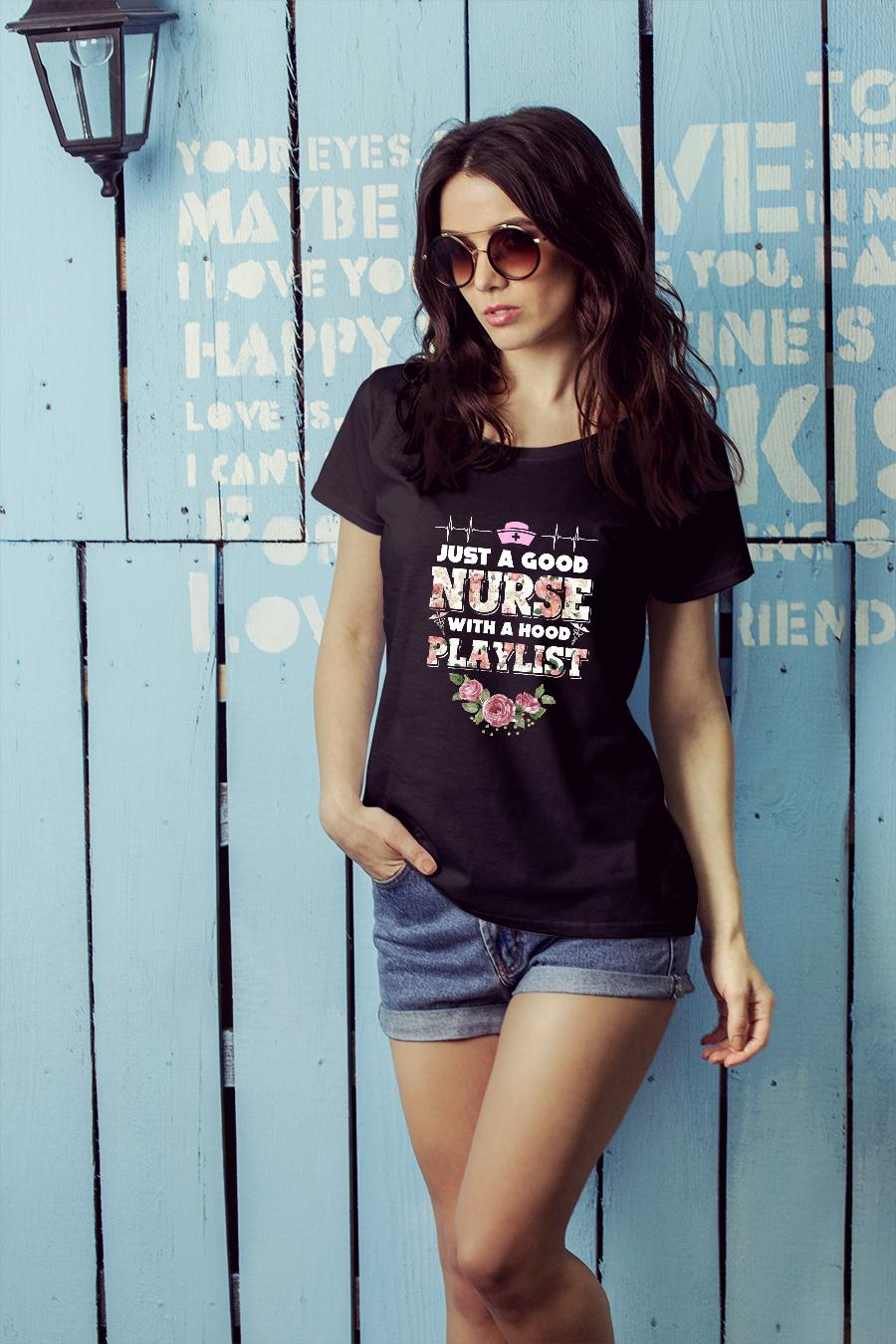 Just A Good Nurse With A Hood Playlist Shirt ladies tee official