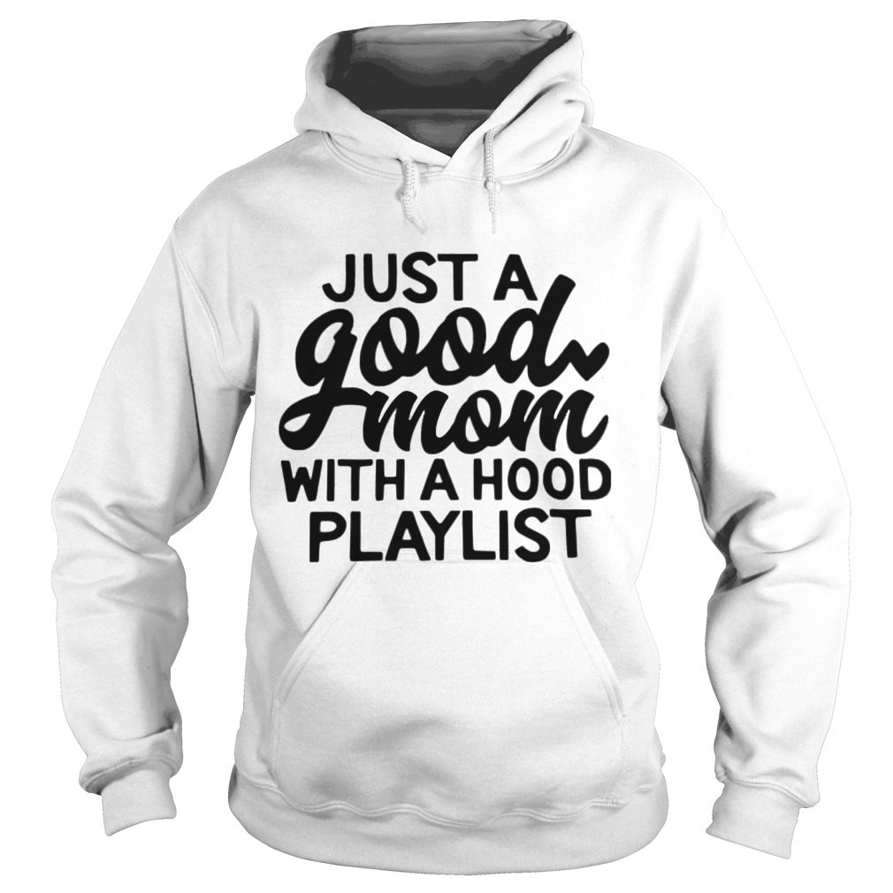 Just a good mom with a hood playlist shirt hoodie