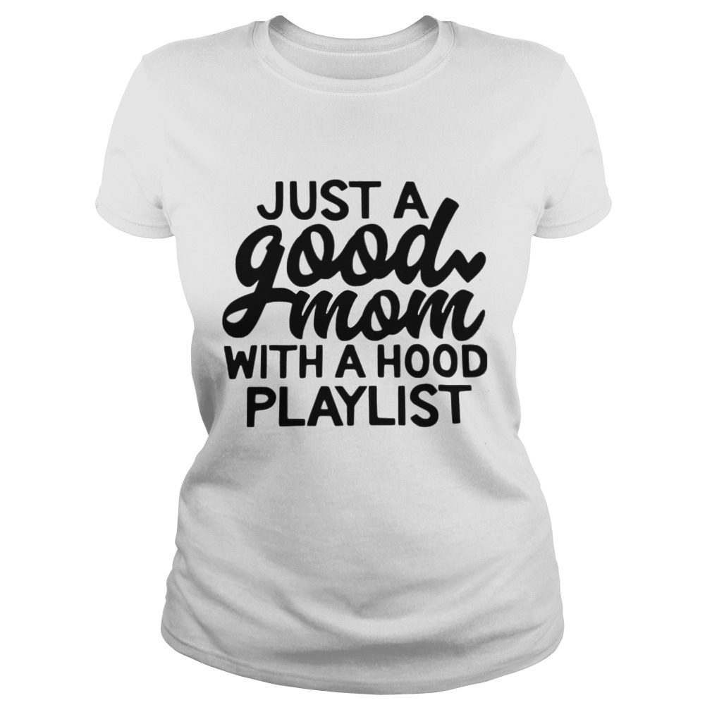 Just a good mom with a hood playlist shirt ladies tee