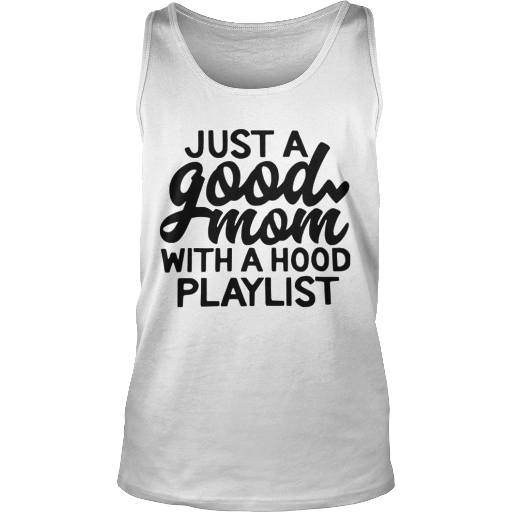 Just a good mom with a hood playlist shirt tank top