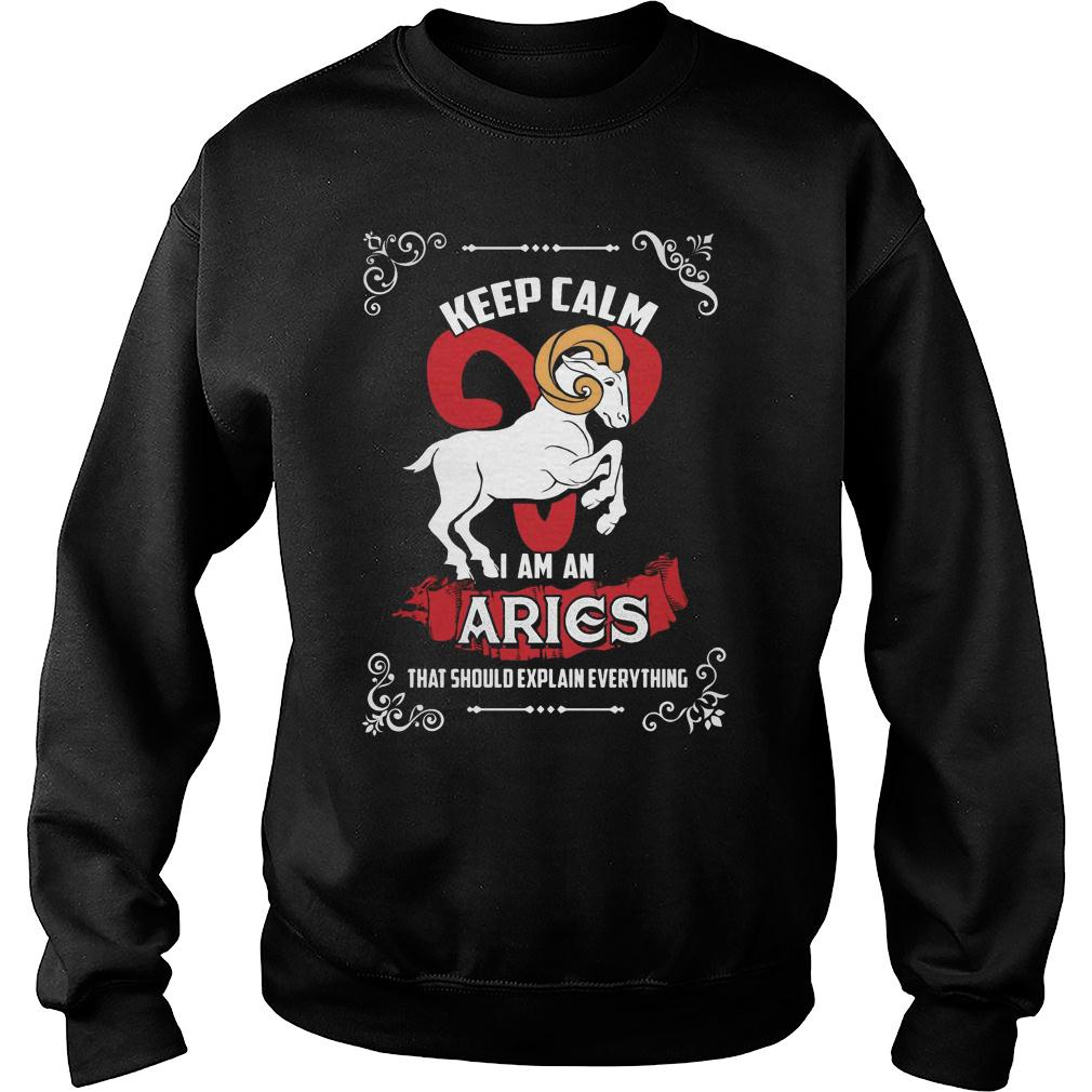 Keep calm i'm an aries that would explain everything shirt sweater