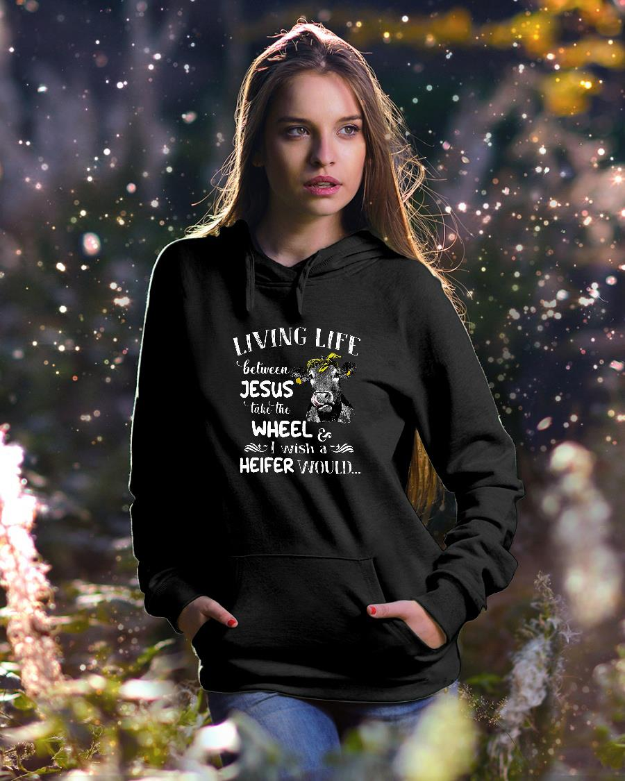 Living life between Jesus take the wheel I wish a heifer would shirt hoodie unisex