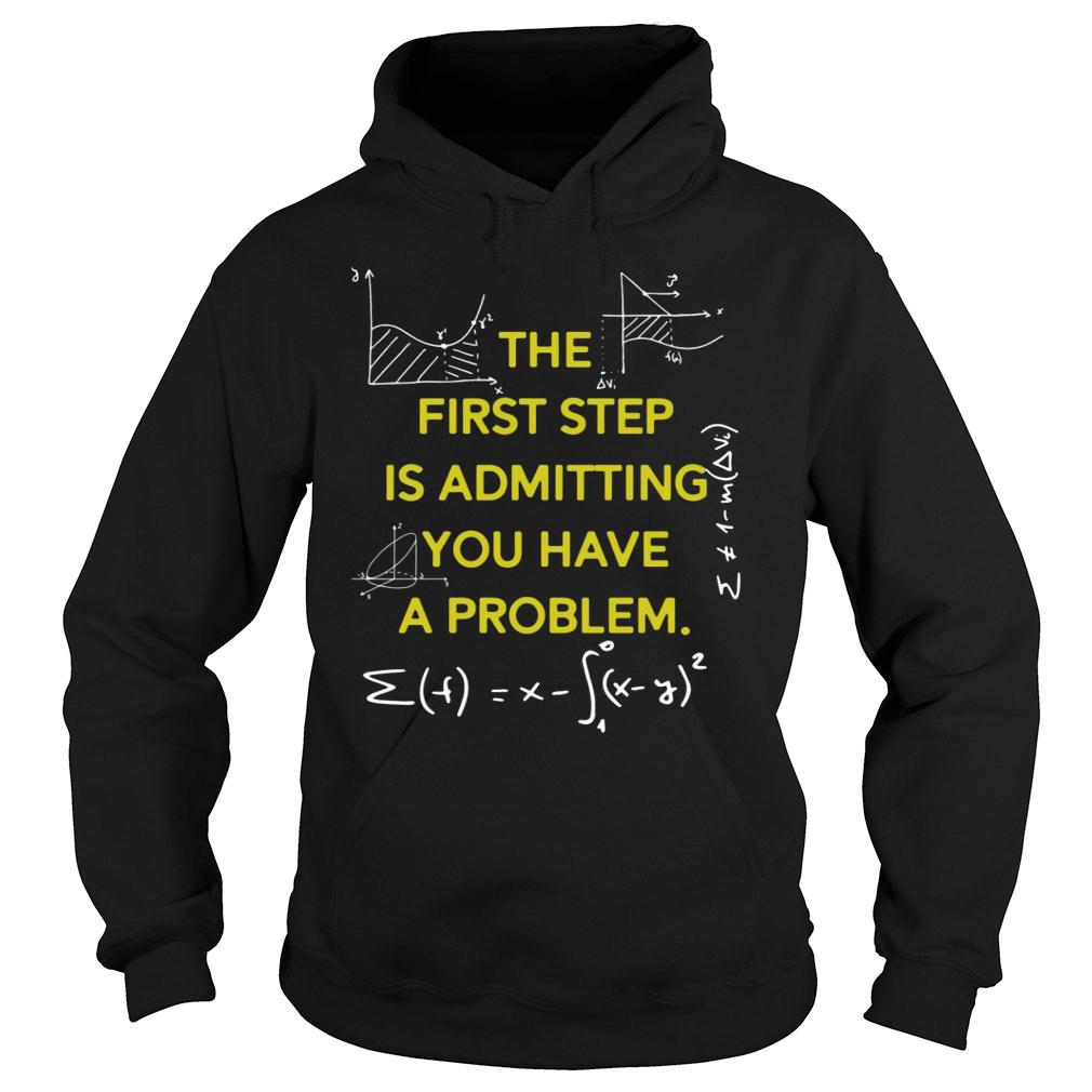 MATH The First Step Is Admitting You Have A Problem shirt hoodie