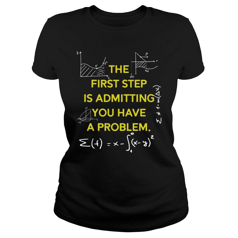 MATH The First Step Is Admitting You Have A Problem shirt ladies tee