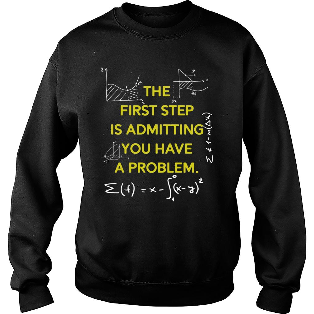 MATH The First Step Is Admitting You Have A Problem shirt sweater