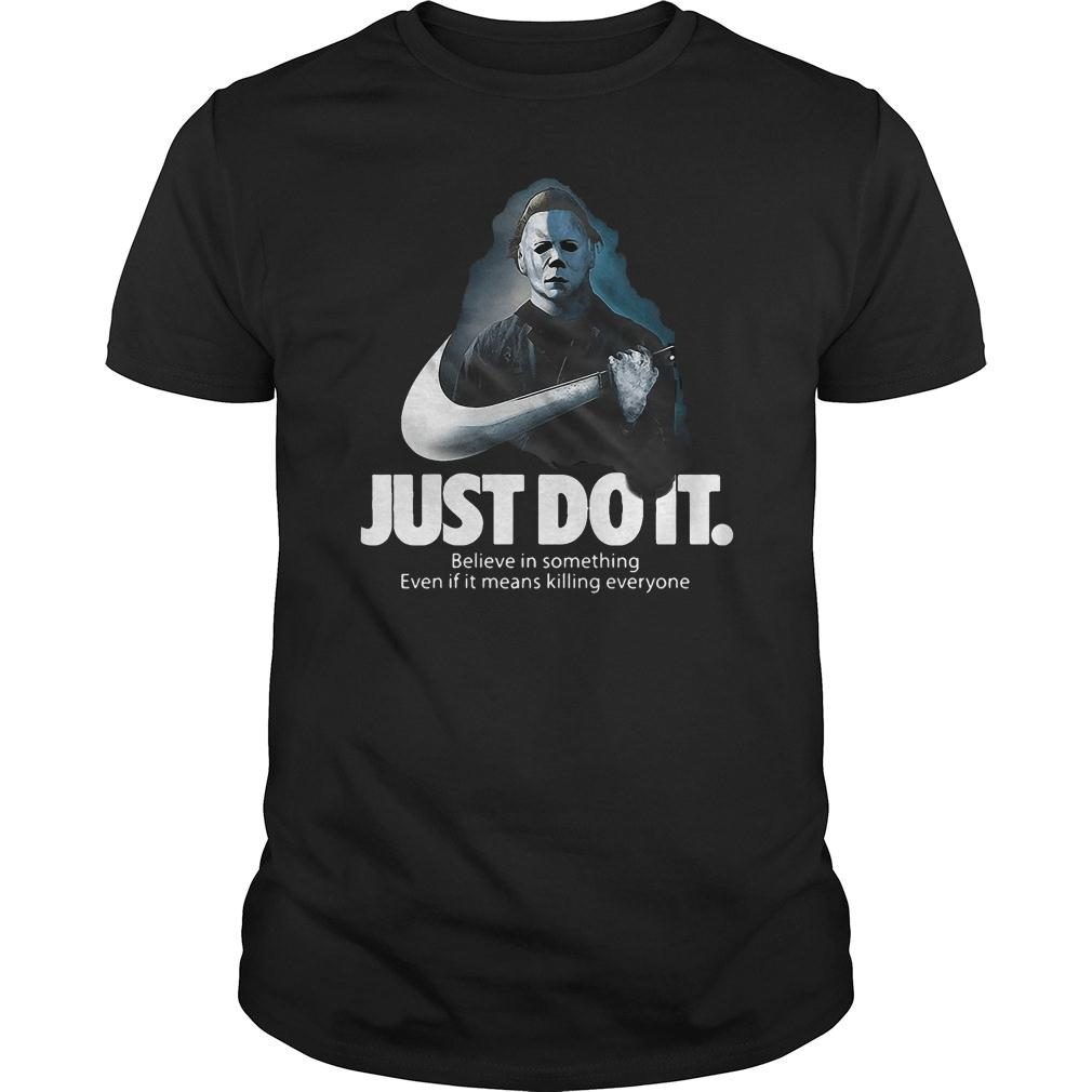 Michael Myers Nike just do it believe in something even if it means killing everyone shirt