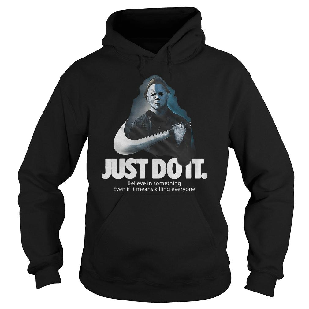 Michael Myers Nike just do it believe in something even if it means killing everyone shirt hoodie