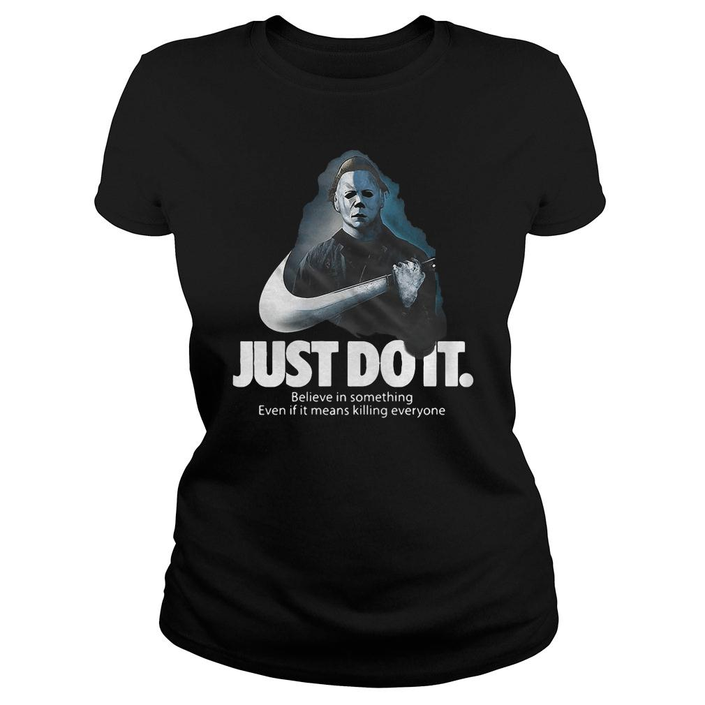 Michael Myers Nike just do it believe in something even if it means killing everyone shirt ladies tee