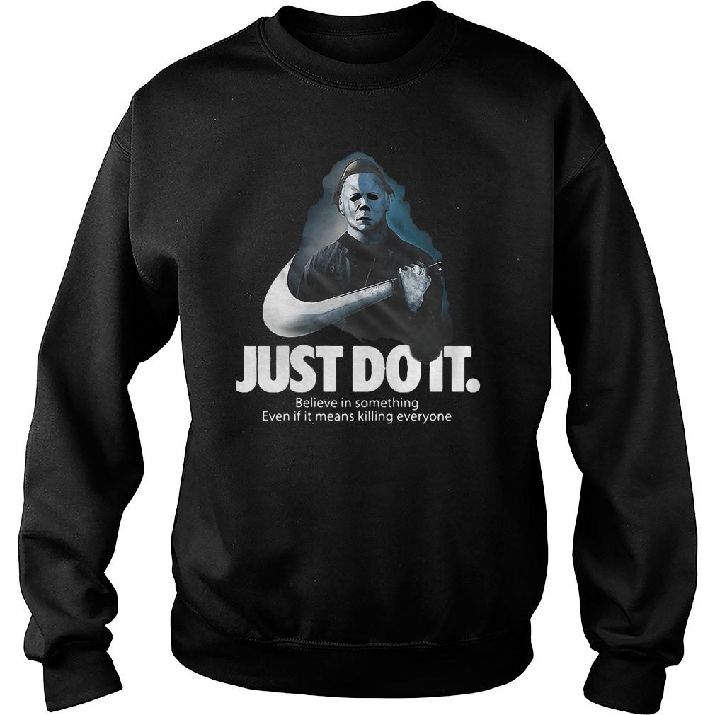 Michael Myers Nike just do it believe in something even if it means killing everyone shirt sweater