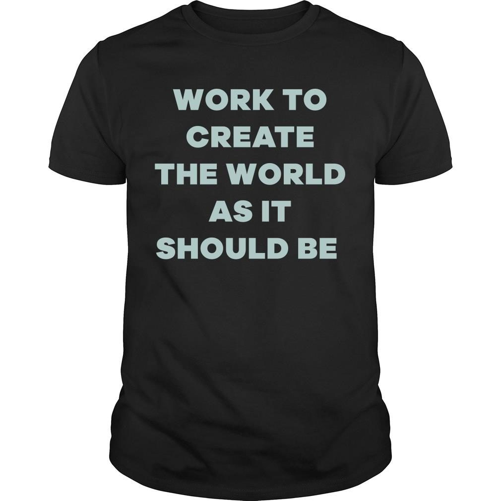 Michelle Obama Work To Create The World As It Should Be Shirt