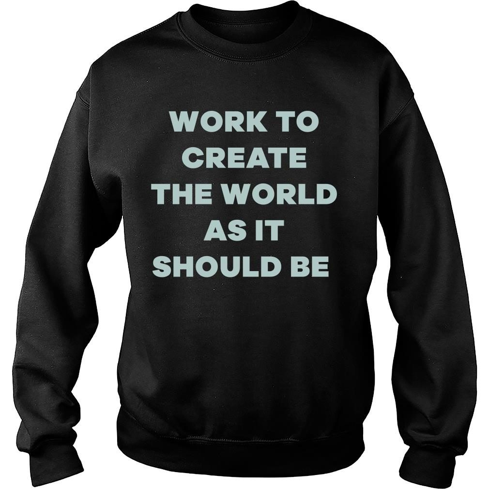 Michelle Obama Work To Create The World As It Should Be Shirt sweater