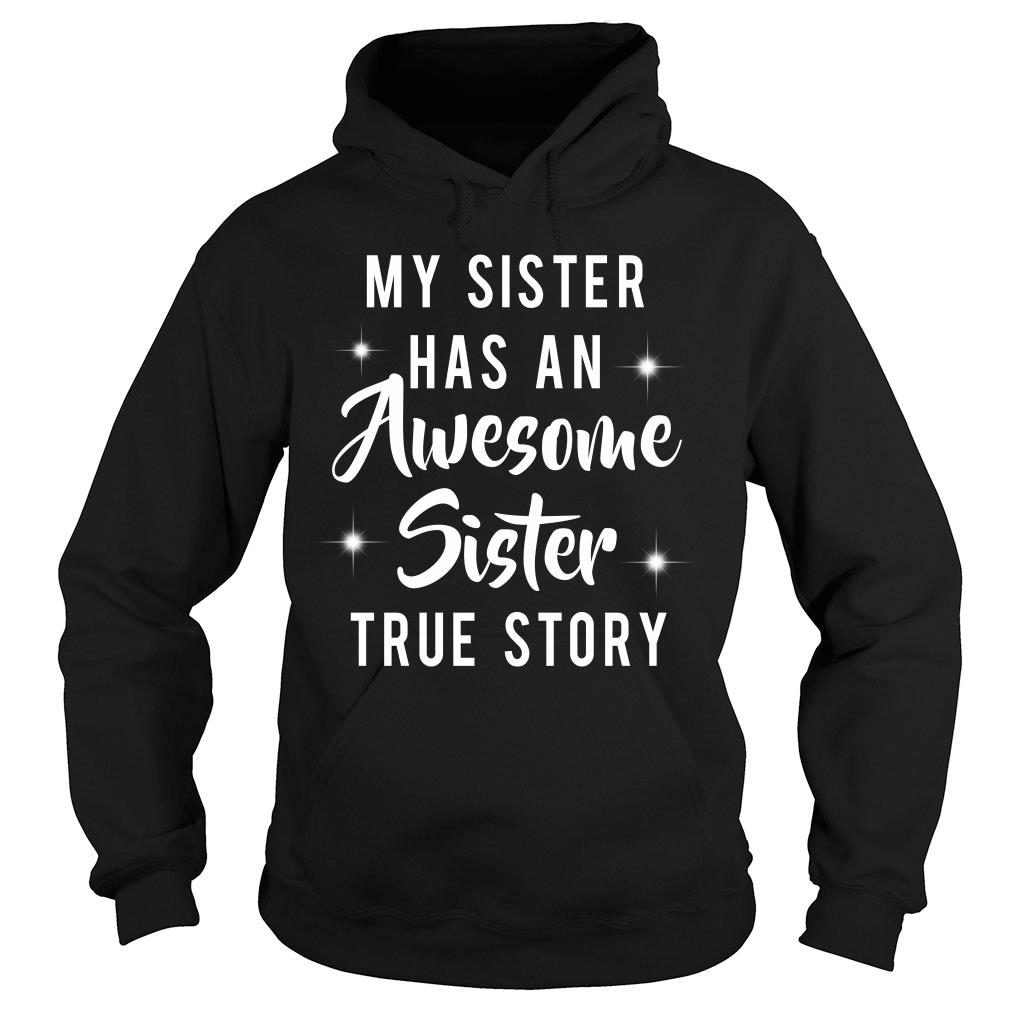 My sister has an awesome sister true story shirt hoodie
