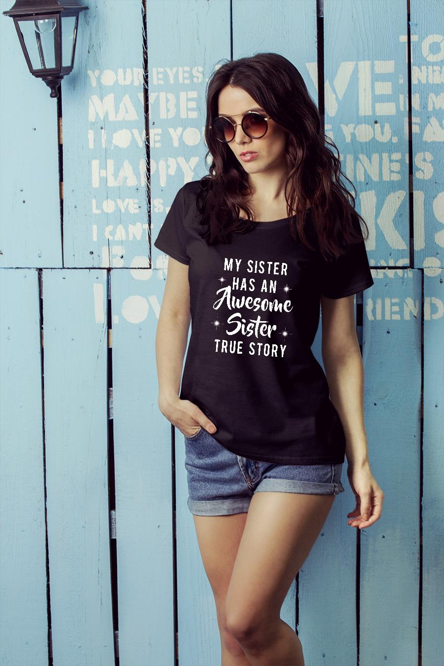 My sister has an awesome sister true story shirt ladies tee official